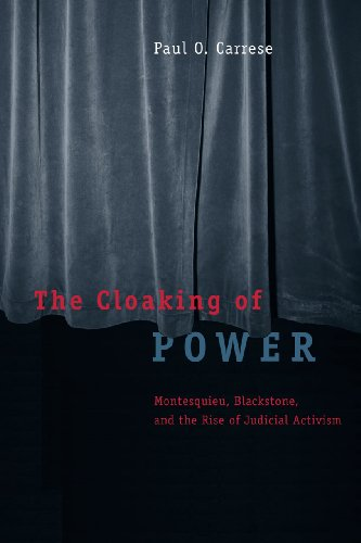 The Cloaking of Power: Montesquieu, Blackstone, and the Rise of Judicial Activism: Paul O. Carrese