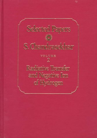 Selected Papers, Volume 2: Radiative Transfer and Negative Ion of Hydrogen (v. 2) (0226100928) by S. Chandrasekhar