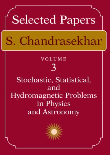 Selected Papers, Volume 3: Stochastic, Statistical, and Hydromagnetic Problems in Physics and Astronomy (0226100952) by S. Chandrasekhar