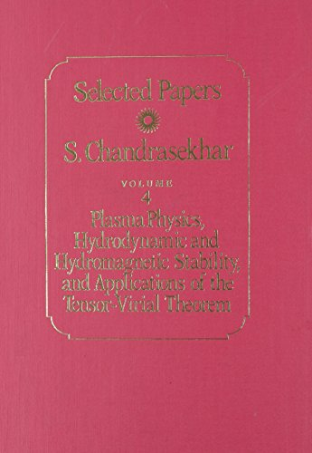 Selected Papers, Volume 4: Plasma Physics, Hydrodynamic: S. Chandrasekhar