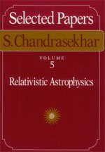 Selected Papers, Volume 5: Relativistic Astrophysics (Selected Papers / S. Chandrasekhar) (v. 5) (0226100987) by S. Chandrasekhar