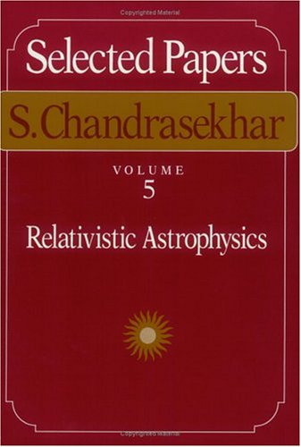 9780226100999: Selected Papers: Relativistic Astrophysics v. 5 (Selected Papers, S. Chandrasekhar)