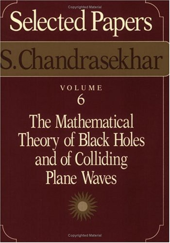 9780226101019: Selected Papers: The Mathematical Theory of Black Holes and of Colliding Plane Waves, Vol. 6