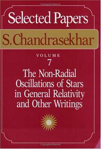 9780226101040: Selected Papers, Volume 7: The Non-Radial Oscillations of Stars in General Relativity and Other Writings (Selections)