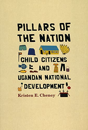 9780226102474: Pillars of the Nation: Child Citizens and Ugandan National Development