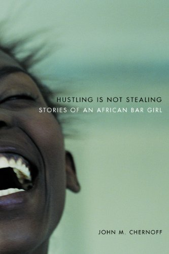 Hustling Is Not Stealing: Stories of an African Bar Girl