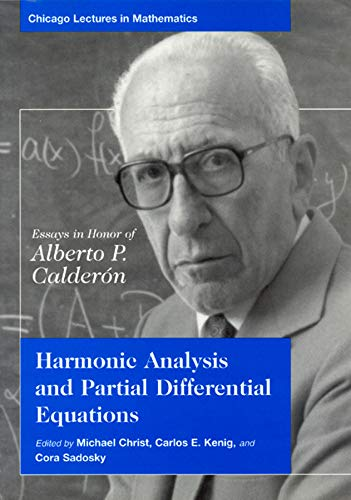 9780226104560: Harmonic Analysis and Partial Differential Equations: Essays in Honor of Alberto P. Calderon (Chicago Lectures in Mathematics)
