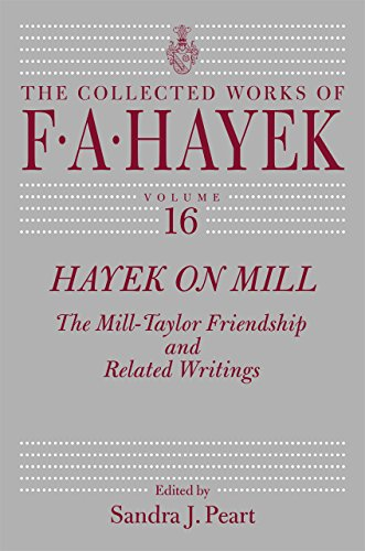 Hayek on Mill: The Mill-Taylor Friendship and Related Writings (The Collected Works of F. A. Hayek)...