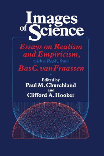 IMAGES OF SCIENCE. ESSAYS ON REALISM AND EMPIRICISM, WITH A REPLY FROM BAS C VAN FRAASSEN
