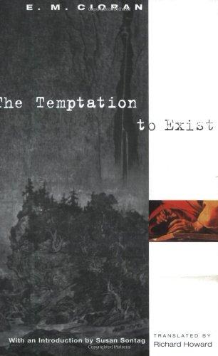 The Temptation to Exist: Cioran, E. M.
