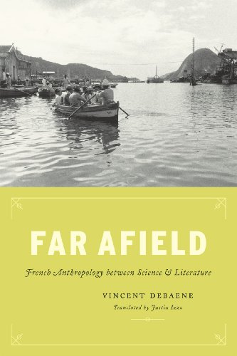 Far Afield: French Anthropology between Science and Literature: Debaene, Vincent