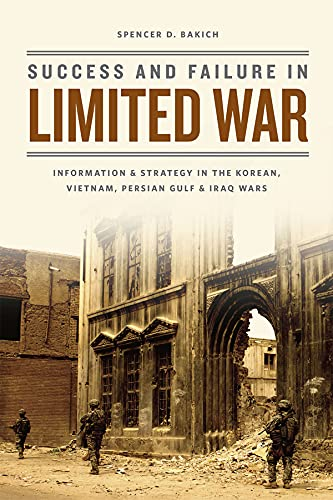 9780226107684: Success and Failure in Limited War: Information and Strategy in the Korean, Vietnam, Persian Gulf, and Iraq Wars