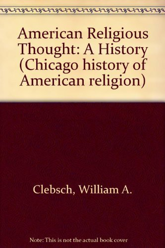 American Religious Thought: A History (Chicago history of American religion): Clebsch, William A.