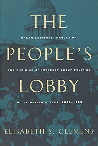 9780226109923: The People's Lobby: Organizational Innovation and the Rise of Interest Group Politics in the United States, 1890-1925