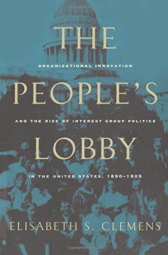 9780226109930: The People's Lobby: Organizational Innovation and the Rise of Interest Group Politics in the United States, 1890-1925