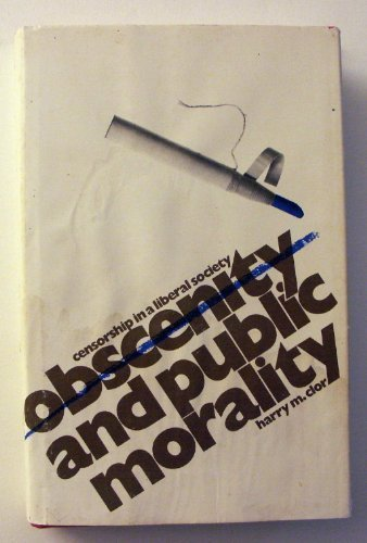OBSCENITY AND PUBLIC MORALITY: CENSORSHIP IN A LIBERAL SOCIETY. lst ed. 2nd impression: Clor, Harry...