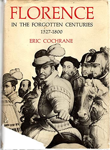 Florence in the Forgotten Centuries 1527-1800.: COCHRANE, ERIC