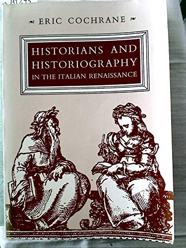 Historians and Historiography in the Italian Renaissance: Cochrane, Eric W.