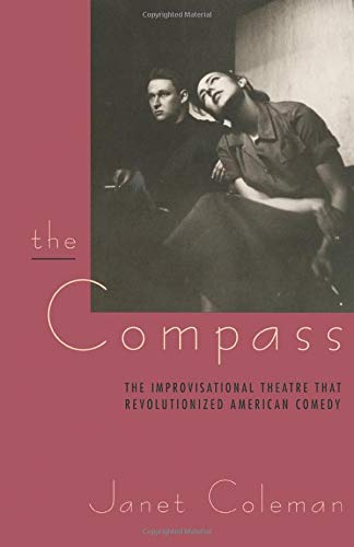 9780226113456: The Compass: The Improvisational Theatre That Revolutionized American Comedy (Centennial Publications of the University of Chicago Press)