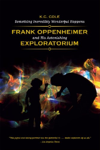 9780226113470: Something Incredibly Wonderful Happens: Frank Oppenheimer And His Astonishing Exploratorium