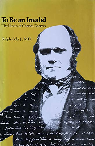 To Be an Invalid - The Illness of Charles Darwin.: Colp Jr., Ralph.