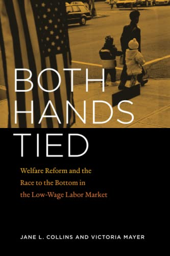 9780226114064: Both Hands Tied: Welfare Reform and the Race to the Bottom in the Low-Wage Labor Market