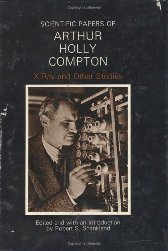 SCIENTIFIC PAPERS OF ARTHUR HOLLY COMPTON. X-RAY AND OTHER STUDIES.