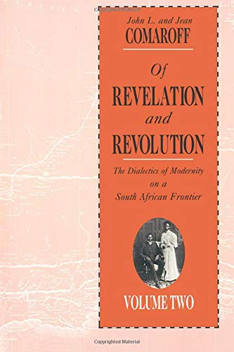 9780226114446: Of Revelation and Revolution, Volume 2: The Dialectics of Modernity on a South African Frontier