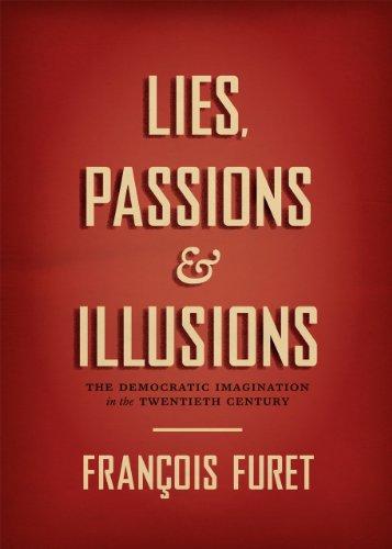 Lies, Passions & Illusions: The Democratic Imagination in the Twentieth Century: Furet, ...