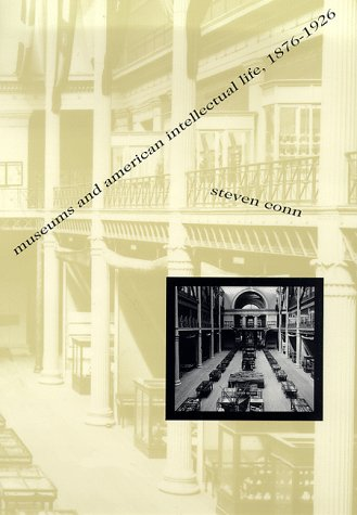 Museums and American Intellectual Life 1876 - 1926