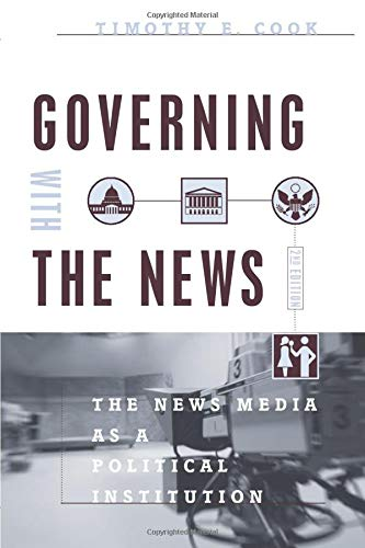 9780226115016: Governing With the News, Second Edition: The News Media as a Political Institution (Studies in Communication, Media, and Public Opinion)