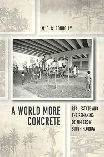 A World More Concrete: Real Estate and the Remaking of Jim Crow South Florida (Historical Studies ...