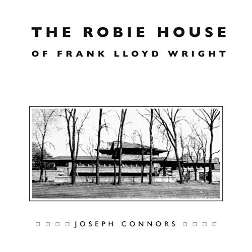 9780226115429: The Robie House of Frank Lloyd Wright (Chicago Architecture and Urbanism)
