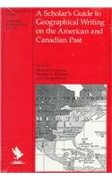 9780226115696: A Scholar's Guide to Geographical Writing on the American and Canadian Past (University of Chicago Geography Research Papers)
