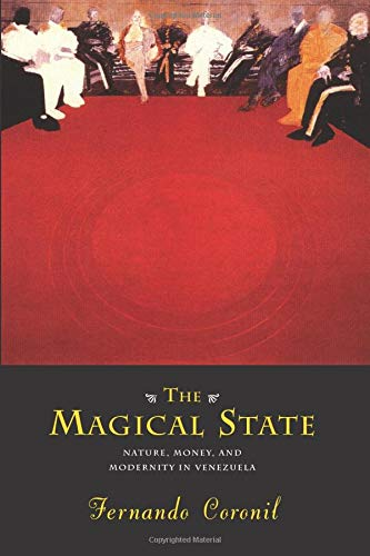 9780226116020: The Magical State: Nature, Money, and Modernity in Venezuela