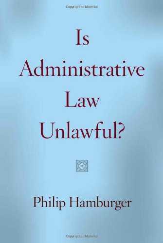 Is Administrative Law Unlawful?: Hamburger, Philip