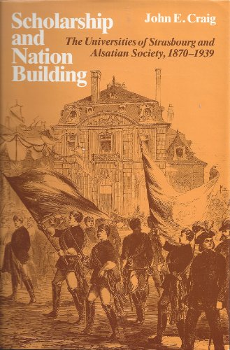9780226116709: Scholarship and Nation Building: The Universities of Strasbourg and Alsatian Society, 1870-1939