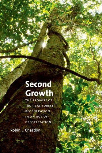 9780226117911: Second Growth: The Promise of Tropical Forest Regeneration in an Age of Deforestation