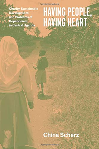 Having People, Having Heart: Charity, Sustainable Development, and Problems of Dependence in ...