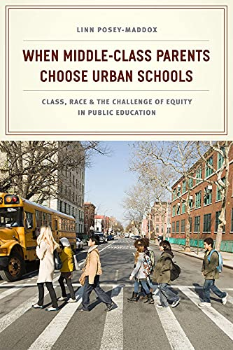 9780226120188: When Middle-Class Parents Choose Urban Schools: Class, Race, and the Challenge of Equity in Public Education