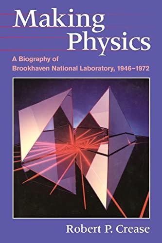 9780226120195: Making Physics - A Biography of Brookhaven National Laboratory, 1946-1972