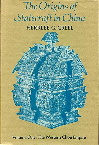 The Origins of Statecraft in China, Volume 1: The Western Chou Empire (signed): CREEL, HERRLEE G.
