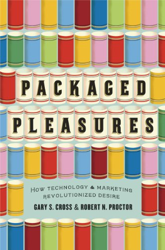 9780226121277: Packaged Pleasures: How Technology and Marketing Revolutionized Desire
