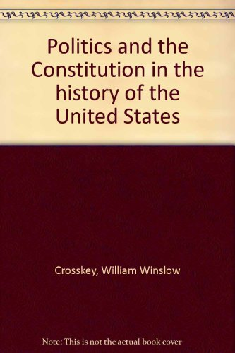 9780226121321: Politics and the Constitution in the history of the United States