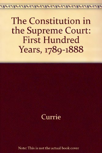 9780226131085: The Constitution in the Supreme Court: The First Hundred Years, 1789-1888