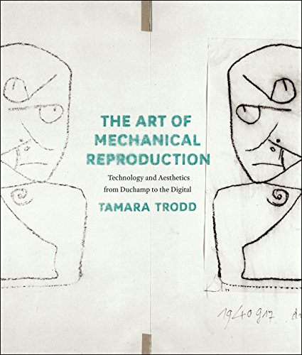 The Art of Mechanical Reproduction: Technology and Aesthetics from Duchamp to the Digital: Trodd, ...
