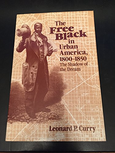 The Free Black in Urban America, 1800-1850: The Shadow of the Dream.: Curry, Leonard P.