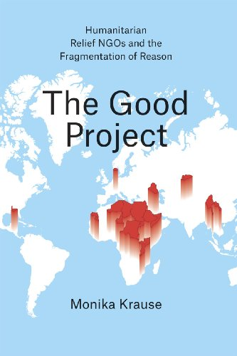 9780226131368: The Good Project: Humanitarian Relief NGOs and the Fragmentation of Reason