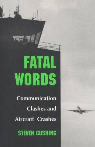Fatal words : communication clashes and aircraft crashes.: Cushing, Steve.