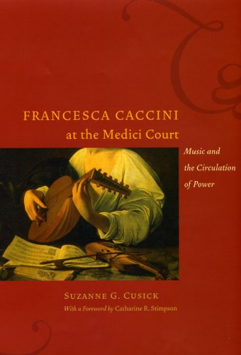 9780226132129: Francesca Caccini at the Medici Court: Music and the Circulation of Power (Women in Culture and Society)